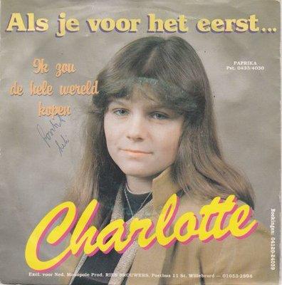 Charlotte - Als je voor het eerst + Ik zou de hele wereld kopen (Vinylsingle)