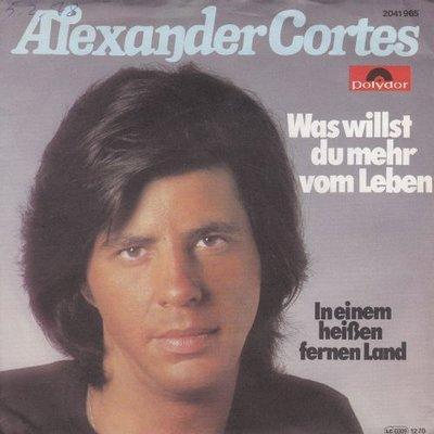 Alexander Cortes - Was willst du mehr vom leben + I einem fernen land (Vinylsingle)