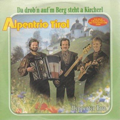 Alpentrio Tirol - Da drob'n Auf'm Berg Steht A Kircherl + Depperter Bua (Vinylsingle)