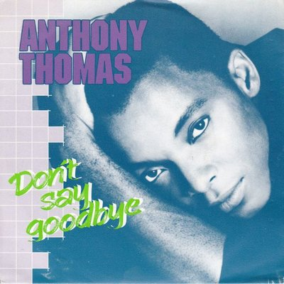 Anthony Thomas - Don't say goodbye + (powerhouse) (Vinylsingle)