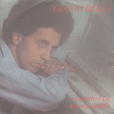 Gianni Bella - Io Canto E Tu + Me Ne Andro (Vinylsingle)