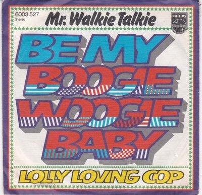 Mr. Walkie Talkie - Be my boogie woogie baby + Lolly loving (Vinylsingle)