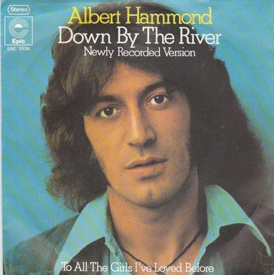 Albert Hammond - Down by the river + To all the girls I've. (Vinylsingle)