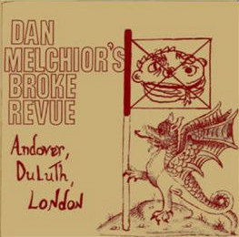 Dan Melchior's Broke Revue - Andover, Duluth, London (Vinyl LP)