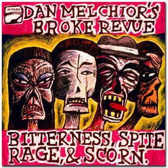 Dan Melchior's Broke Revue - Bitterness, Spite, Rage, & Scorn (Vinyl LP)