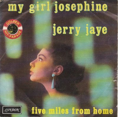 Jerry Jaye - My girl Josephine + Five miles from home (Vinylsingle)