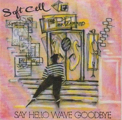 Soft Cell - Say hello wave goodbye + (instr.) (Vinylsingle)
