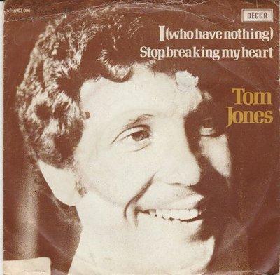 Tom Jones - I (who have nothing) + Stop breaking my heart (Vinylsingle)