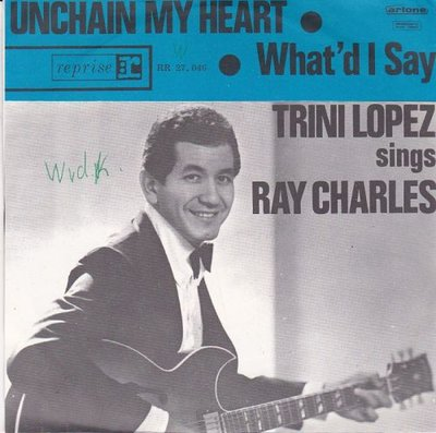 Trini Lopez - Unchain my heart + What'd I say (Vinylsingle)