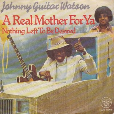 Johnny Guitar Watson - A real mother for ya + Nothing left (Vinylsingle)
