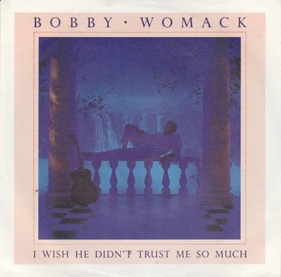 Bobby Womack - I Wish He Didn't Trust Me So Much + Got To Be With You Tonight (Vinylsingle)
