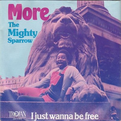 Mighty Sparrow - More + I Just Wanna Be Free (Vinylsingle)