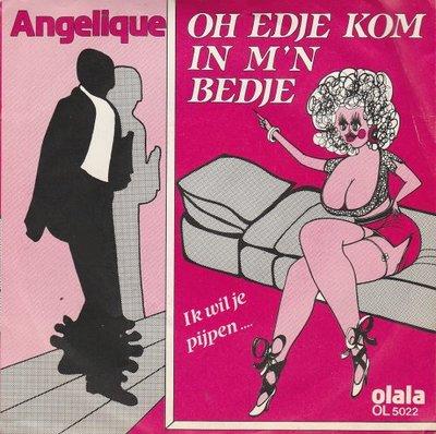Angelique - Oh Edje. kom in mijn bedje + Ik je pypen. van je broek (Vinylsingle)