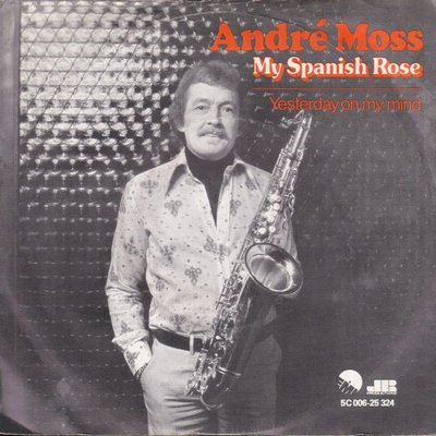 Andre Moss - My spanish rose + Yesterday on mu mind (Vinylsingle)