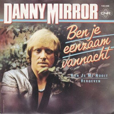 Danny Mirror - Ben je eenzaam vannacht + Kun je me nooit vergeven (Vinylsingle)