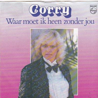 Corry - Waar moet ik heen zonder jou + Verdwijn uit mijn.. (Vinylsingle)