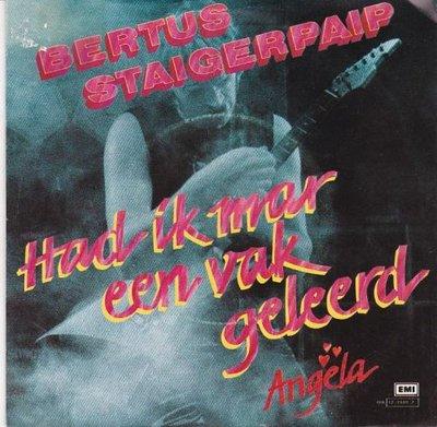 Bertus Staigerpaip - Had ik maar een vak geleerd + Angela (Vinylsingle)