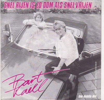 Bart Kaell - Snel Rijen Is Zo Dom Als Snel Vrijen + Dom-Diedelie-Dom (Vinylsingle)