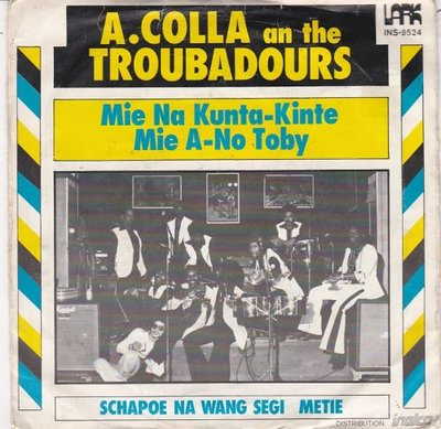 A. Colla and the Troubadours - Mie na kunta-kinte mie a-no toby + Schapoe na wang (Vinylsingle)