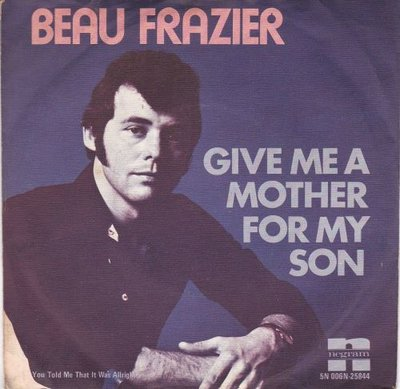 Beau Frazier - Give Me A Mother For My Son + You Told Me That It Was Allright (Vinylsingle)