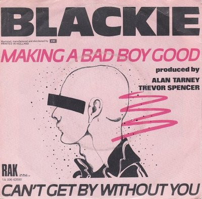 Blackie - Making A Bad Boy Good + Can't Get By Without You (Vinylsingle)