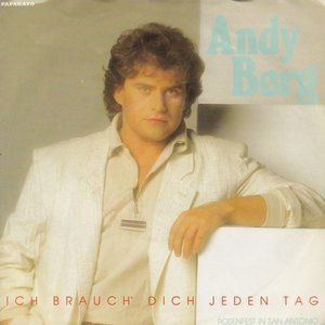 Andy Borg - Ich brauch dich jeden tag + Rosenfest in San Antonio (Vinylsingle)