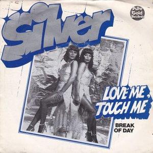 Silver - Love me, touch me + Break of day (Vinylsingle)