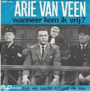 Arie van Veen - Wanneer kom ik vrij + Dag en nacht schijnt de zon (Vinylsingle)