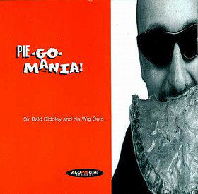 Sir Bald Diddley And His Wigs Outs - Pie Go Mania (Vinyl LP)