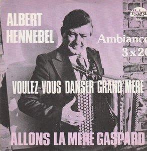 Albert Hennebel - Voulez-Vous Danser Grand'Mere + Allons La Mere Gaspard (Vinylsingle)