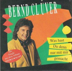 Bernd Cluver - Was Hast Du Denn Nur Mit Mir Gemacht + Ich Glaub An Dich (Vinylsingle)